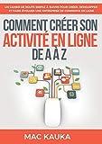 Comment créer son activité en ligne de A à Z : Un cahier de route simple à suivre pour créer, développer et faire évoluer une entreprise de commerce en ligne