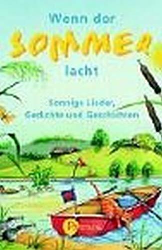 Wenn der Sommer lacht: Sonnige Lieder, Gedichte und Geschichten