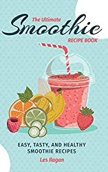 The Ultimate SMOOTHIE RECIPE BOOK
