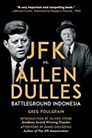 JFK vs. Allen Dulles: Battleground Indonesia