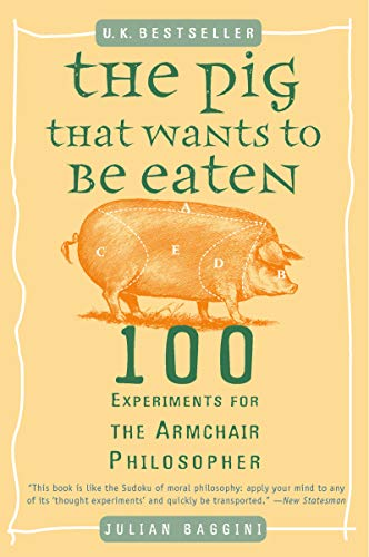 Compare Textbook Prices for The Pig That Wants to Be Eaten: 100 Experiments for the Armchair Philosopher 59639th Edition ISBN 9780452287440 by Baggini, Julian