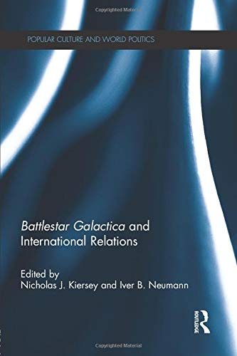 Battlestar Galactica and International Relations (Popular Culture and World Politics)