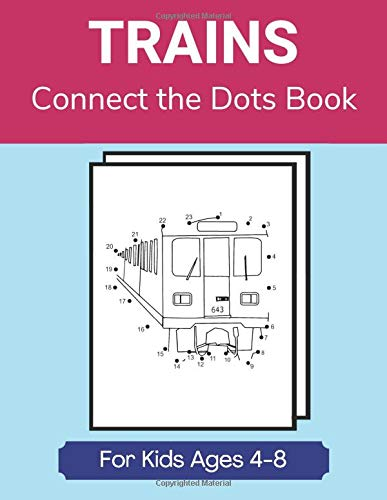 Trains Connect the Dots Book for Kids Ages 4-8: Children's Dot-to-Dot Activity Book- Subways, Bullet Trains, Freight Trains, Choo-choo Trains and More!