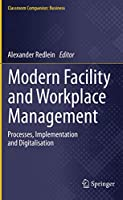 Modern Facility and Workplace Management: Processes, Implementation and Digitalisation (Classroom Companion: Business)