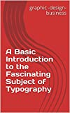 A Basic Introduction to the Fascinating Subject of Typography (English Edition)