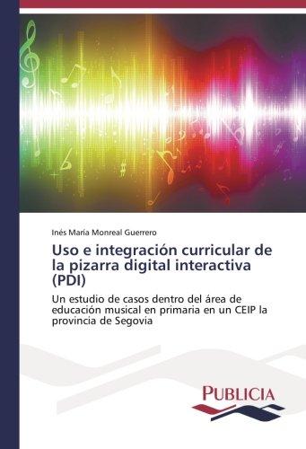 Uso e integración curricular de la pizarra digital interactiva (PDI): Un estudio de casos dentro del área de educación musical en primaria en un CEIP la provincia de Segovia