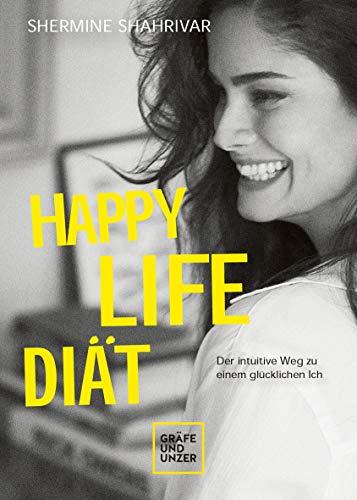 Buchseite und Rezensionen zu 'Happy Life Diät: Der intuitive Weg zu einem glücklichen Ich (Gräfe und Unzer Einzeltitel)' von Shermine Shahrivar