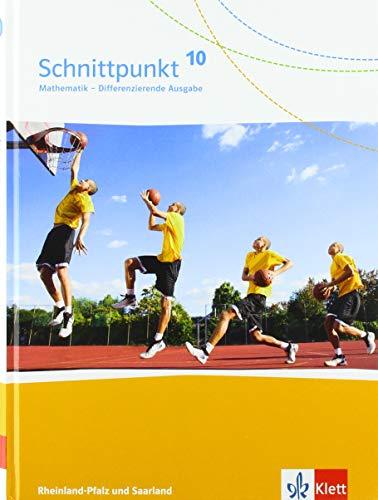 Schnittpunkt Mathematik 10. Differenzierende Ausgabe Rheinland-Pfalz und Saarland: Schülerbuch Klasse 10 (Schnittpunkt Mathematik. Differenzierende Ausgabe für Rheinland-Pfalz und Saarland ab 2016)