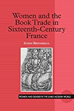 Women and the Book Trade in Sixteenth-Century France (Women and Gender in the Early Modern World)