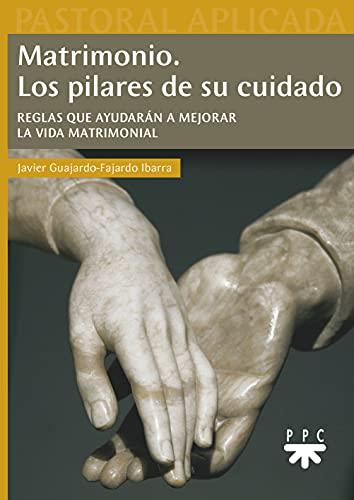 Matrimonio. Los pilares de su cuidado: Reglas que ayudarán a mejorar la vida matrimonial: 37 (Pastoral Aplicada)
