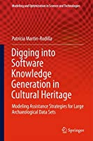 Digging into Software Knowledge Generation in Cultural Heritage: Modeling Assistance Strategies for Large Archaeological Data Sets (Modeling and Optimization in Science and Technologies (11))