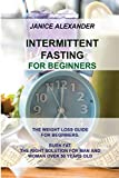 Intermittent Fasting for Beginners: The Weight Loss Guide for Beginners. Burn Fat. the Right Solution for Man and Woman Over 50 Years Old