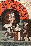 EL VILLANO EN SU RINCÓN. Comedia en verso en tres actos divididos en doce cuadros. Dibujos de Antonio Merlo.