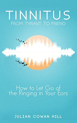 Tinnitus-From-Tyrant-to-Friend-How-to-Let-Go-of-the-Ringing-in-Your-Ears-Kindle-Edition