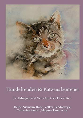 Hundefreuden & Katzenabenteuer: Erzählungen und Gedichte über Tierwelten