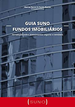 Guia Suno Fundos Imobiliários: Introdução sobre investimentos seguros e rentáveis por [Marcos Baroni, Danilo Bastos]