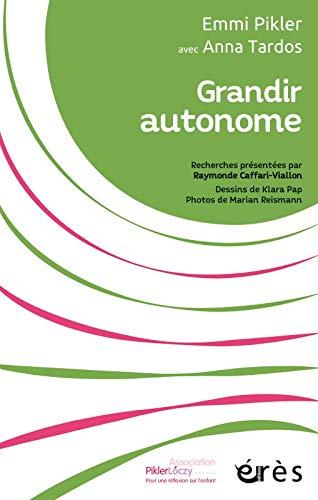 Grandir autonome - recherches presentees par raymonde caffari-viallon (Pikler Loczy)