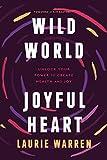 Wild World, Joyful Heart: Unlock Your Power to Create Health and Joy