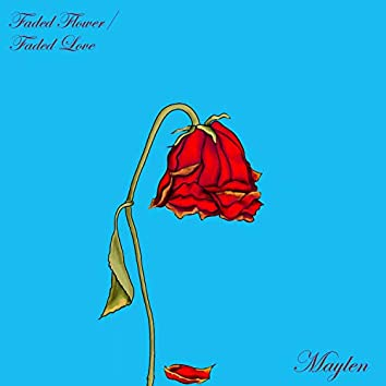 Faded Flower / Faded Love