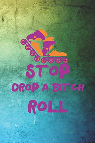 Stop Drop A Bitch Roll: Roller Derby Notebook Journal Composition Blank Lined Diary Notepad 120 Pages Paperback Green