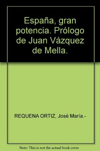 España, gran potencia. Prólogo de Juan Vázquez de Mella. [Tapa blanda] by...