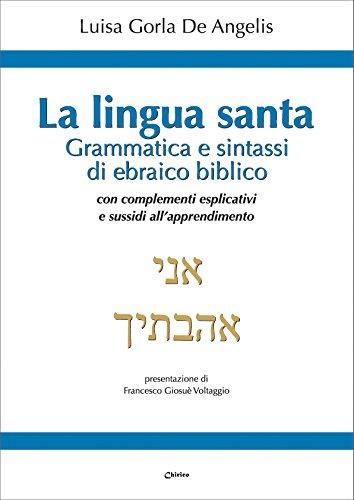La Lingua santa. Grammatica e sintassi di ebraico biblico, con complementi esplicativi e sussidi all'apprendimento