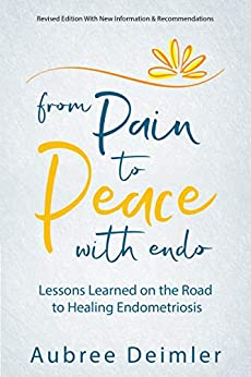 [Aubree Deimler]のFrom Pain to Peace With Endo: Lessons Learned on the Road to Healing Endometriosis (English Edition)