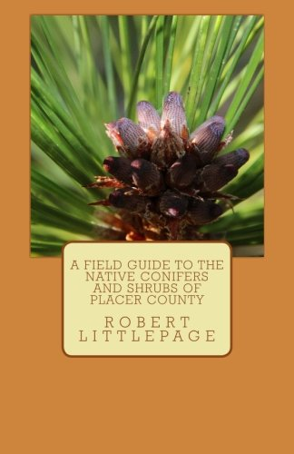 Compare Textbook Prices for A Field Guide to the Native Conifers and Shrubs of Placer County  ISBN 9781523729234 by Littlepage, Mr. Robert