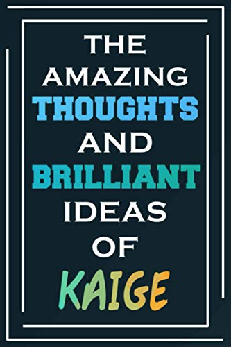 The Amazing Thoughts And Brilliant Ideas Of Kaige: Blank Lined Notebook   Personalized Name Gifts