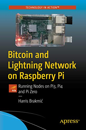 Bitcoin and Lightning Network on Raspberry Pi: Running Nodes on Pi3, Pi4 and Pi Zero (English Edition)