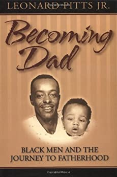 Becoming Dad: Black Men and the Journey to Fatherhood by [Leonard Pitts]