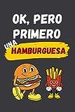 OK, PERO PRIMERO UNA HAMBURGUESA: CUADERNO LINEADO | Diario, Cuaderno de Notas, Apuntes o Agenda | Regalo Creativo y Original para los Amantes de las hamburguesas.