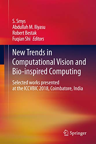 New Trends in Computational Vision and Bio-inspired Computing: Selected works presented at the ICCVBIC 2018, Coimbatore, India (English Edition)