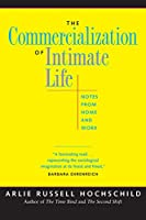 Commercialization of Intimate Life: Notes from Home and Work