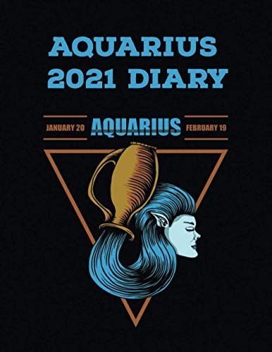 Aquarius 2021 Diary: Star Signs Monthly Planner Calender Organizer Gift for Teens Students Teachers Coworkers Friends Family: Wide Lined Ruled Paper ... Journal Workbook 367 pages (8.5' x 11')