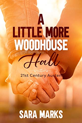 A Little More Woodhouse Hall (21st Century Austen Book 6) by [Sara Marks]
