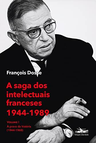 A saga dos intelectuais franceses 1944-1989 Volume I: À prova da história (1944-1968): Volume 1