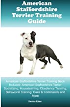 American Staffordshire Terrier Training Guide American Staffordshire Terrier Training Book Includes: American Staffordshire Terrier Socializing, ... Behavioral Training, Cues & Commands and More