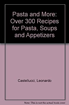 Pasta and More: Over 300 Recipes for Pasta, Soups and Appetizers 0737000716 Book Cover