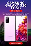 Samsung Galaxy S20 FE 5G User Guide: The Illustrated Step By Step Manual for Seniors and Beginners with Tips to Master the S20 FE