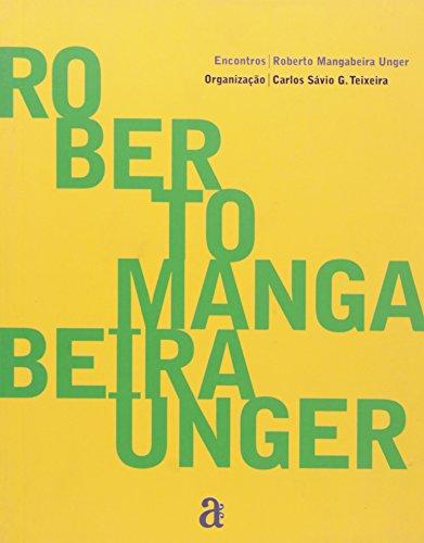 Roberto Mangabeira Unger - Coleção Encontros