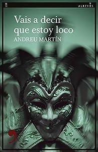 Vais a decir que estoy loco par Andreu Martín