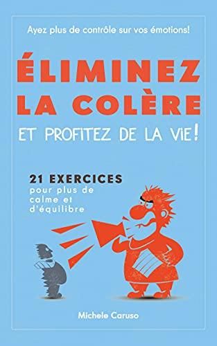 Couverture du livre Éliminez la colère et profitez de la vie!: 21 exercices pour plus de calme et d'équilibre - ayez plus de contrôle sur vos émotions