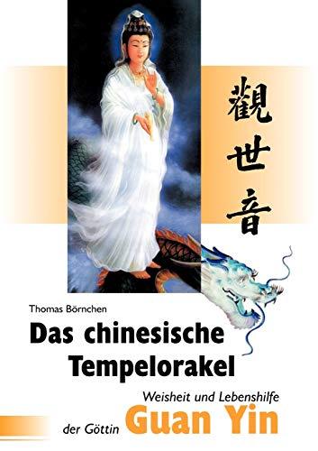 Das chinesische Tempelorakel - Weisheit und Lebenshilfe der Göttin Guan Yin