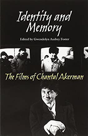 Identity And Memory: The Films of Chantal Akerman by Gwendolyn Audrey Foster(2003-04-28)