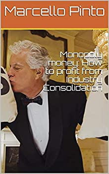 Monopoly money  How to profit from Industry Consolidation