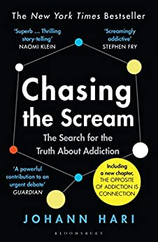 Chasing the Scream: The Search for the Truth About Addiction by [Johann Hari]