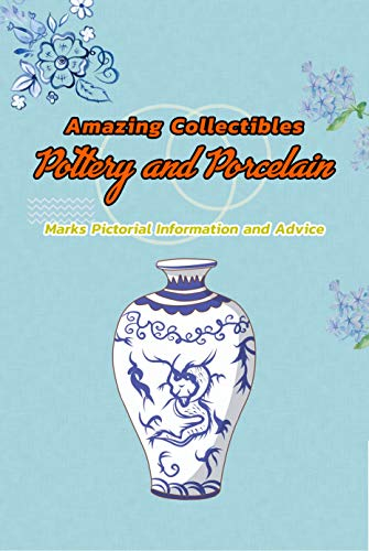 Amazing Collectibles Pottery and Porcelain: Marks Pictorial Information and Advice: Pottery and Porcelain