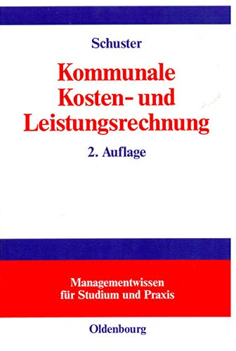 Kommunale Kosten- und Leistungsrechnung: Controllingorientierte Einführung (Managementwissen für Studium und Praxis)