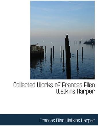 Collected Works of Frances Ellen Watkins Harper